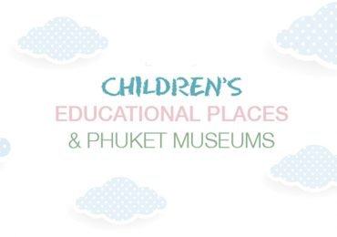 Children's Educational Places & Phuket Museums